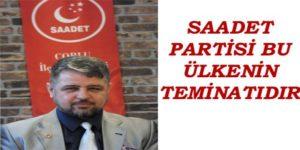 SAADET PARTİSİ BU ÜLKENİN TEMİNATIDIR