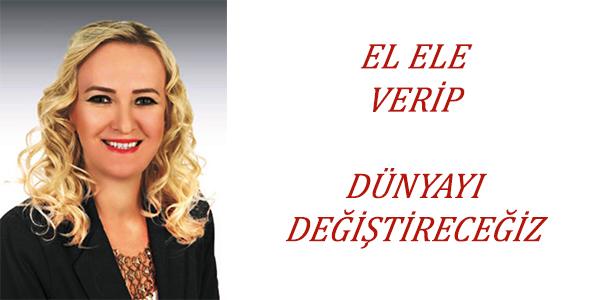 EL ELE VERİP DÜNYAYI DEĞİŞTİRECEĞİZ